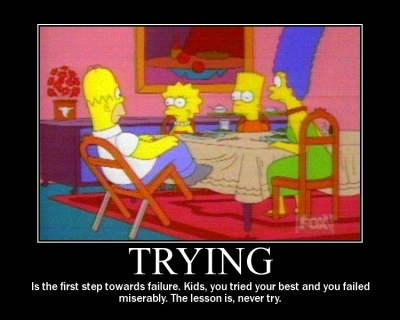 Trying is first step to failing - Homer Simpson